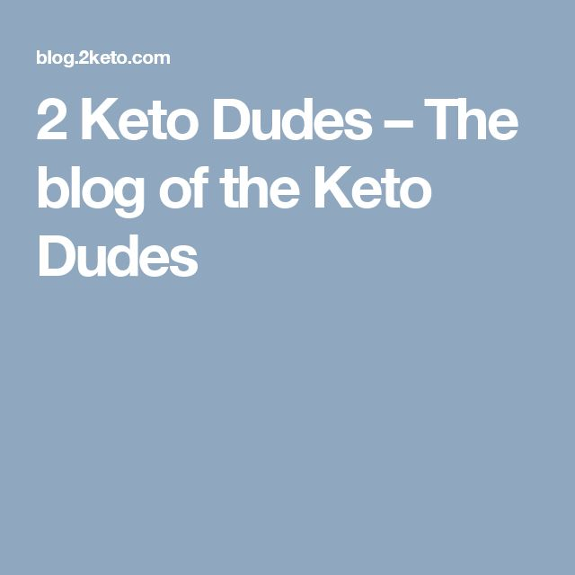 2 Keto Dudes – The blog of the Keto Dudes