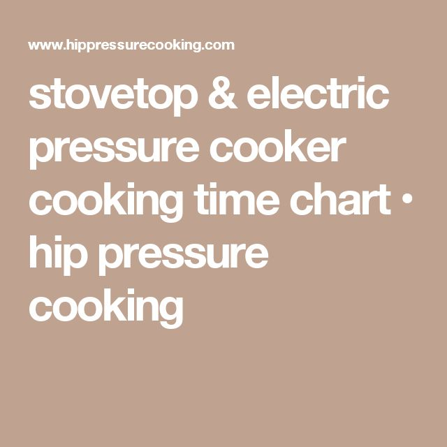 stovetop & electric pressure cooker cooking time chart • hip pressure cooking