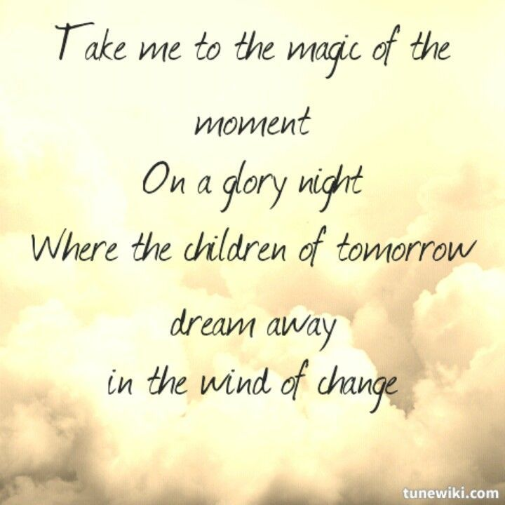 Scorpions -lyrics of wind of change -I have always loved this song, its so lyrical and melodical...