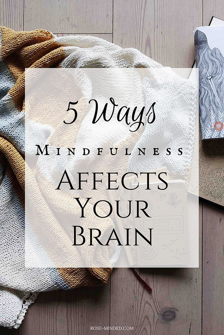 5 Ways Mindfulness Affects Your Brain | Mental Health | Self-Care | Journal Prompts | Rose-Minded | California