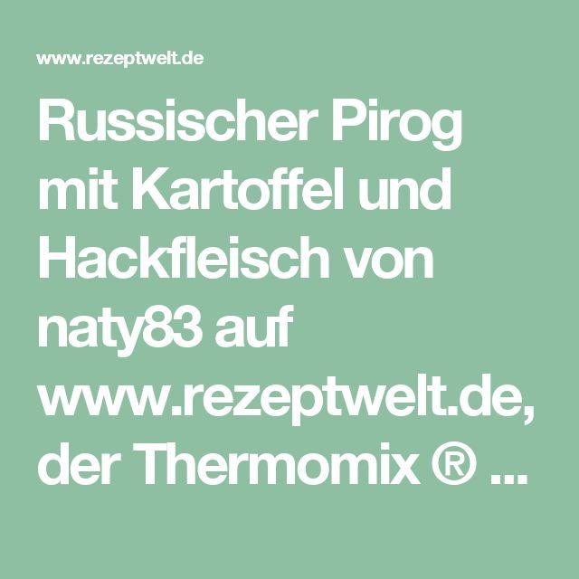 Russischer Pirog mit Kartoffel und Hackfleisch von naty83 auf www.rezeptwelt.de, der Thermomix ® Community