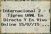 http://tecnoautos.com/wp-content/uploads/imagenes/tendencias/thumbs/internacional-2-1-tigres-uanl-en-directo-y-en-vivo-online-150715.jpg Tigres UANL. Internacional 2 - 1 Tigres UANL en directo y en vivo online 15/07/15 ..., Enlaces, Imágenes, Videos y Tweets - http://tecnoautos.com/actualidad/tigres-uanl-internacional-2-1-tigres-uanl-en-directo-y-en-vivo-online-150715/