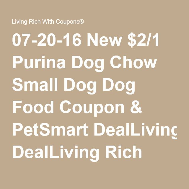 07-20-16 New $2/1 Purina Dog Chow Small Dog Dog Food Coupon & PetSmart DealLiving Rich With Coupons®