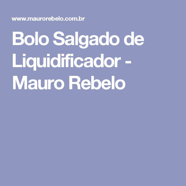 Bolo Salgado de Liquidificador - Mauro Rebelo