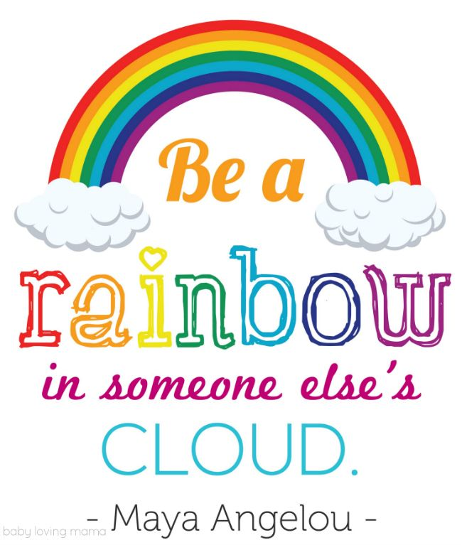 "Rainbow Quote Free Printable: ""Be a rainbow in someone else's cloud"" - Maya Angelou at babylovingmama.com"