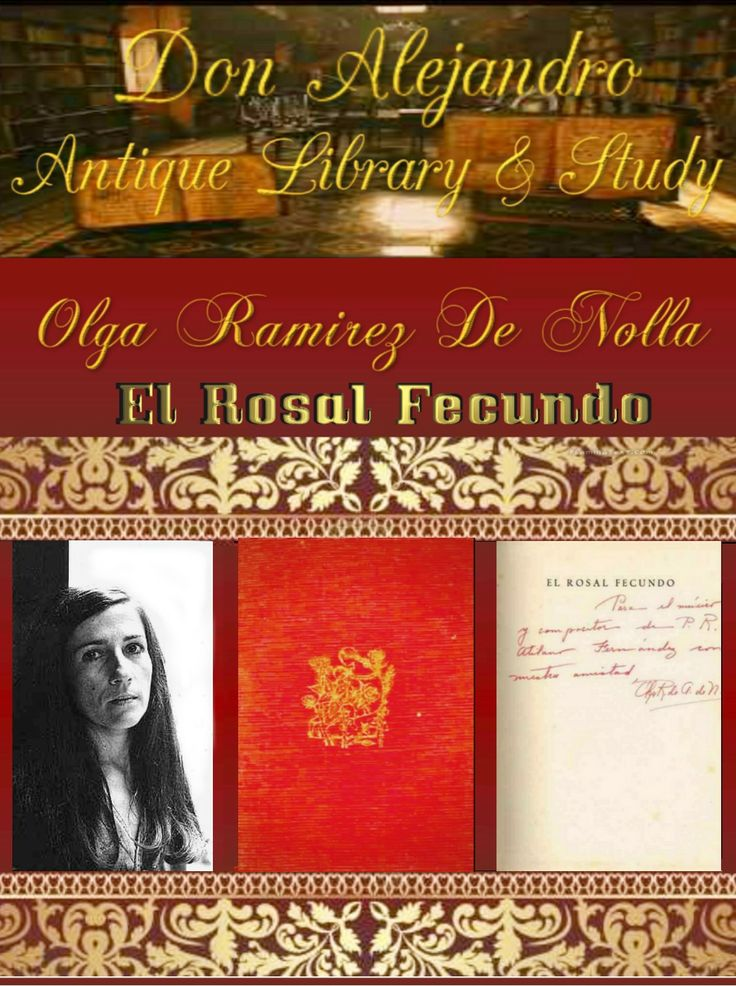 OLGA RAMIREZ DE NOLLA : EL ROSAL FECUNDO SIGNED BY THE AUTHOR OLGA RAMIREZ DE NOLLA DATED 1962 APPRAISED $5,000.00  OLGA RAMIREZ DE NOLLA BORN 1938 / 2001 RIO PIEDRAS PUERTO RICO BACHLORS DEGREE NATURAL SCIENCE BIOLOGY / GENETICS, UNIVERSITY OF LA MILAGROSA MAYAGUEZ PUERTO RICO, MASTERS MANHATTANVILLE COLLEGE IN LITERATURE, UNIVERSITY OF METROPOLITANA EDUCATOR,WRITER,AUTHOR,POET,PROFESOR,JOURNALIST, PRODUCTION T,V, FILM  CREATED THE UNIVERSITIES COURSES SCRIPTS FOR  PUERTO RICO