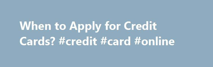 When to Apply for Credit Cards? #credit #card #online http://credit-loan.remmont.com/when-to-apply-for-credit-cards-credit-card-online/  #applying for credit cards # How Many Credit Cards Should You Apply for and How Often? Disclosure: We get a commission for links on the blog. You don't have to use our links, but we're very grateful when you do. American Express, Bank of America, Barclaycard, Chase, Citi, and US Bank are Million Mile Secrets […]