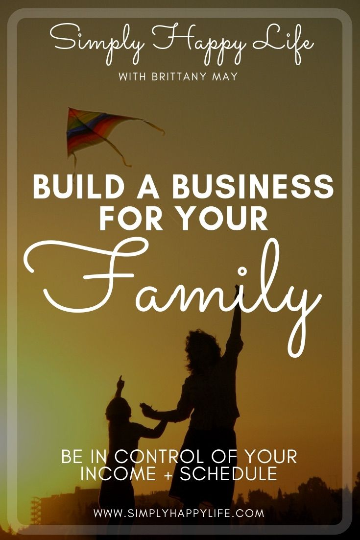 Building a Business For Your Family | SimplyHappyLife com