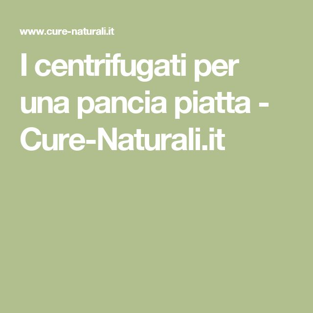 I centrifugati per una pancia piatta - Cure-Naturali.it