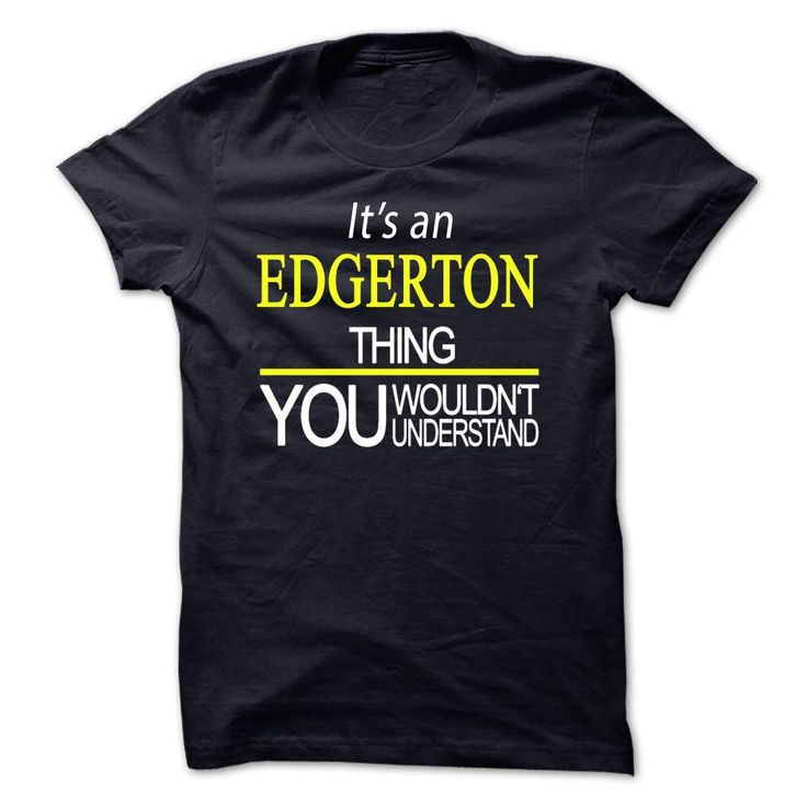 Its An EDGERTON Thing, You Wouldnt Understand