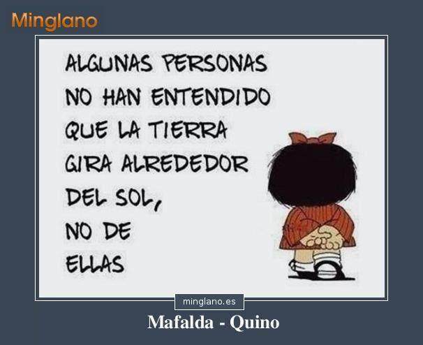 Frase de Mafalda muy adecuada para las personas egoistas que creen que todo gira en torno a ellos