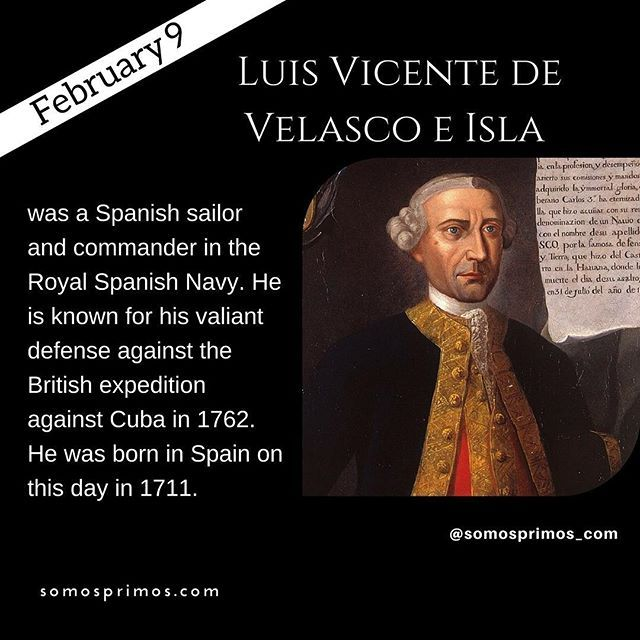 February 9: Luis Vicente de Velasco e Isla was a Spanish sailor and commander in the Royal Spanish Navy. He is known for his valiant defense against the British expedition against Cuba in 1762. He was born in Spain on this day in 1711.  #thisday #thisdayinhistory #february #febrero #history #hispanichistory #hispanicheritage #genealogy #shhar #shharorganization #somosprimos #wearecousins #hispanicgenealogy #newspain #nuevaespana #newworld