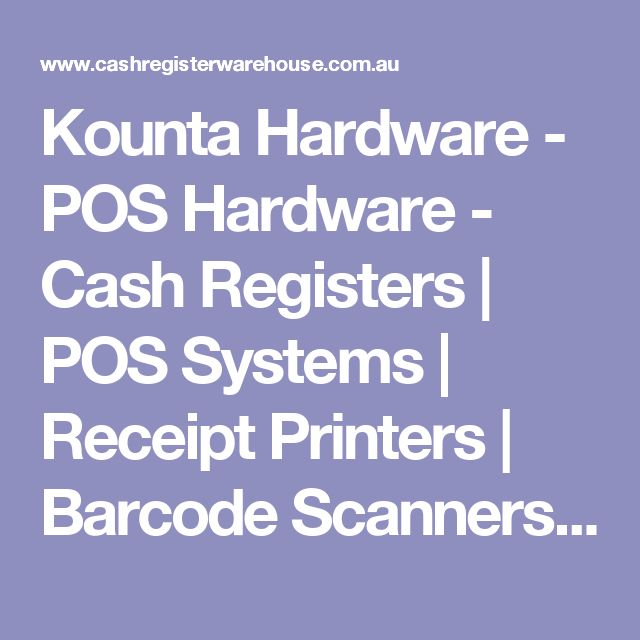Kounta Hardware - POS Hardware - Cash Registers | POS Systems | Receipt Printers | Barcode Scanners | Point of Sale Hardware | Cash Register Warehouse