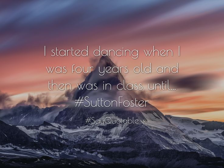 Quotes about I started dancing when I was four years old and then was in class until... #SuttonFoster   with images background, share as cover photos, profile pictures on WhatsApp, Facebook and Instagram or HD wallpaper - Best quotes