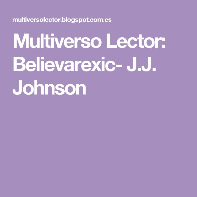Multiverso Lector: Believarexic- J.J. Johnson