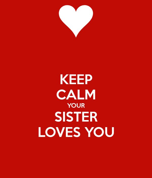 'KEEP CALM YOUR SISTER LOVES YOU' Poster