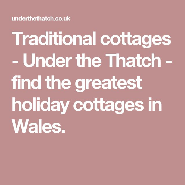 Traditional cottages - Under the Thatch - find the greatest holiday cottages in Wales.