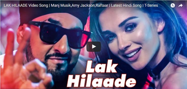 Lak hilaade video song manj musik amy jackson raftaar latest hindi song