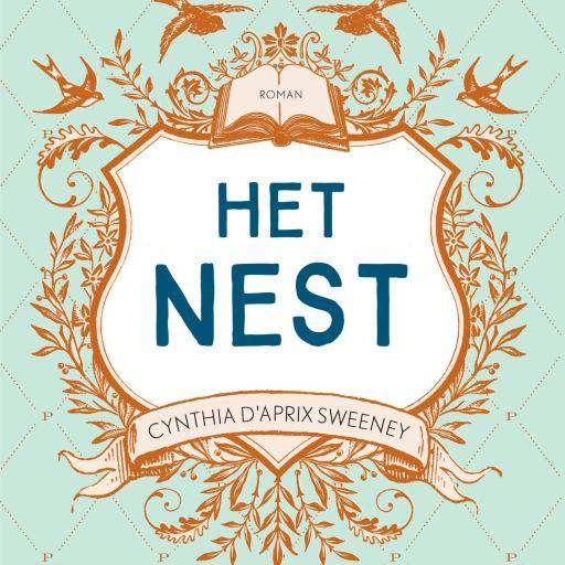 Het nest | Cynthia D'Aprix Sweeney: Haarscherpe roman over de kracht van familiebanden en vriendschap, over hoezeer we op anderen steunen…