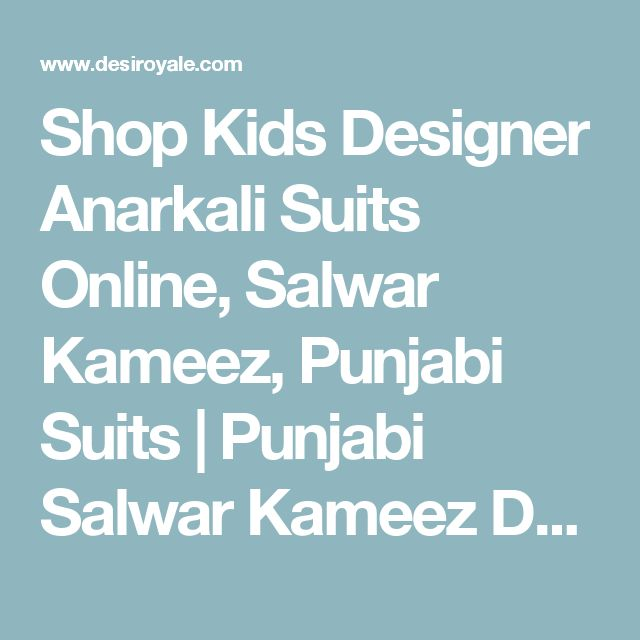 Shop Kids Designer Anarkali Suits Online, Salwar Kameez, Punjabi Suits | Punjabi Salwar Kameez Designs