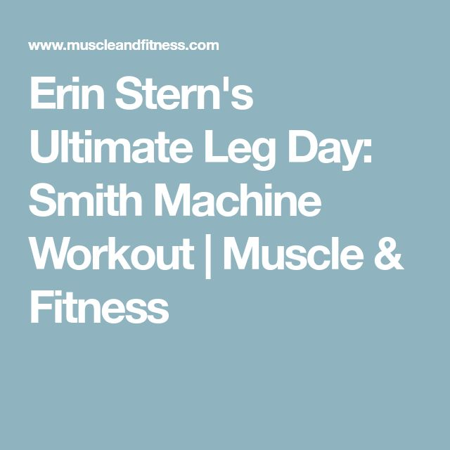Erin Stern's Ultimate Leg Day: Smith Machine Workout | Muscle & Fitness