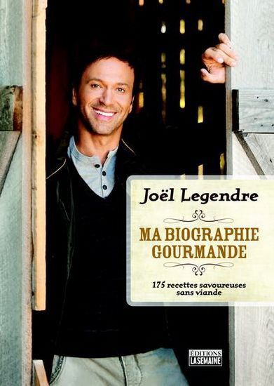 JOEL LEGENDRE - Biographie gourmande - Nutrition & régimes - LIVRES - Renaud-Bray.com - Ma librairie coup de coeur