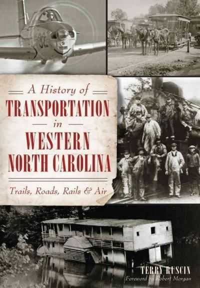 A History of Transportation in Western North Carolina: Trails, Roads, Rails & Air