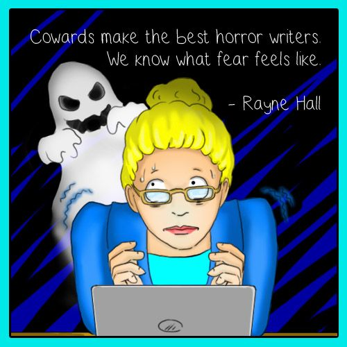 """Cowards make the best horror writers. We know what fear is like."" ~ Rayne Hall  - (Illustration by Hanna Riikka  http://halina.deviantart.com)"