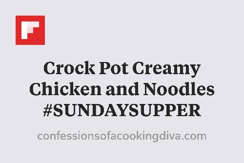 Crock Pot Creamy Chicken and Noodles #SUNDAYSUPPER http://flip.it/Q35Fy