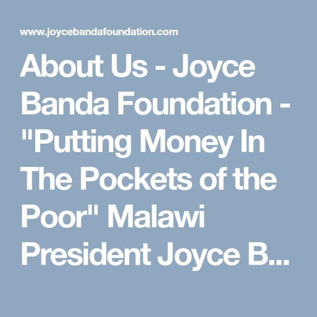 """About Us - Joyce Banda Foundation - """"Putting Money In The Pockets of the Poor""""  Malawi President Joyce Banda, Joyce Banda, Joyce Banda President of Malawi, DR. Joyce Banda Malawi, Joyce Banda Arrest, Joyce Banda Wanted, Joyce Banda Malawi, President Joyce Banda #JoyceBandaArrest, #JoyceBandaWanted, #JoyceBanda, #JoyceBandaMalawi"""
