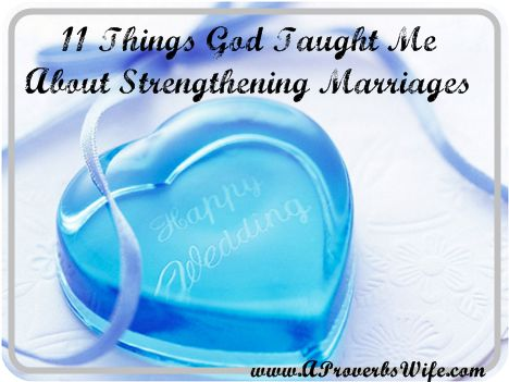 Latest Marriage Quotes - 11 Things God Taught Me About Strengthening Marriages 8
