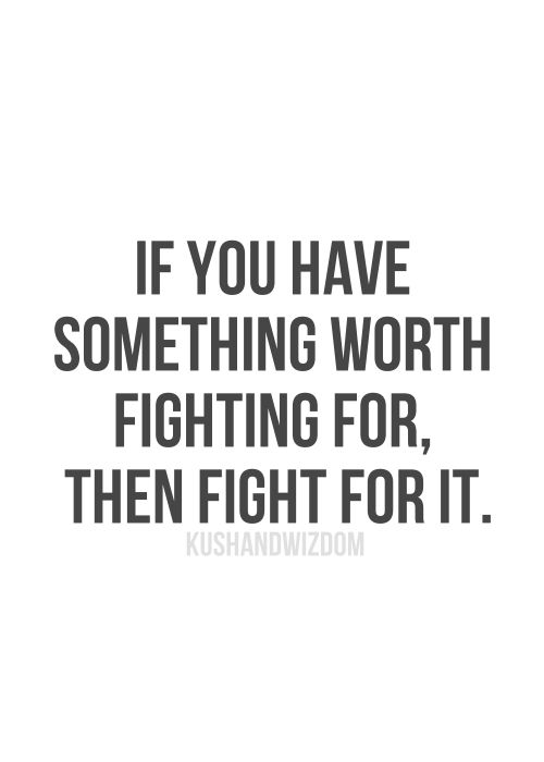 If You Have Something Worth Fighting For, Then Fight For