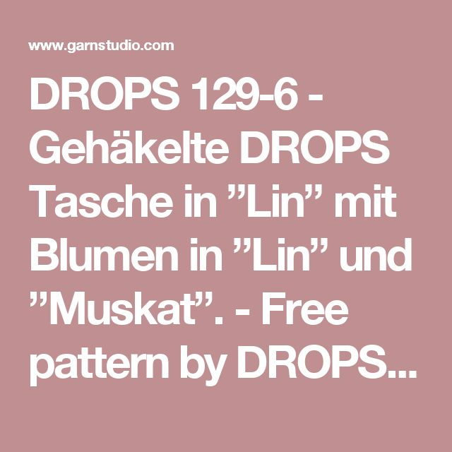 "DROPS 129-6 - Gehäkelte DROPS Tasche in ""Lin"" mit Blumen in ""Lin"" und ""Muskat"". - Free pattern by DROPS Design"