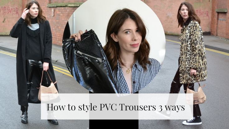 How to style PVC trousers 3 ways.
