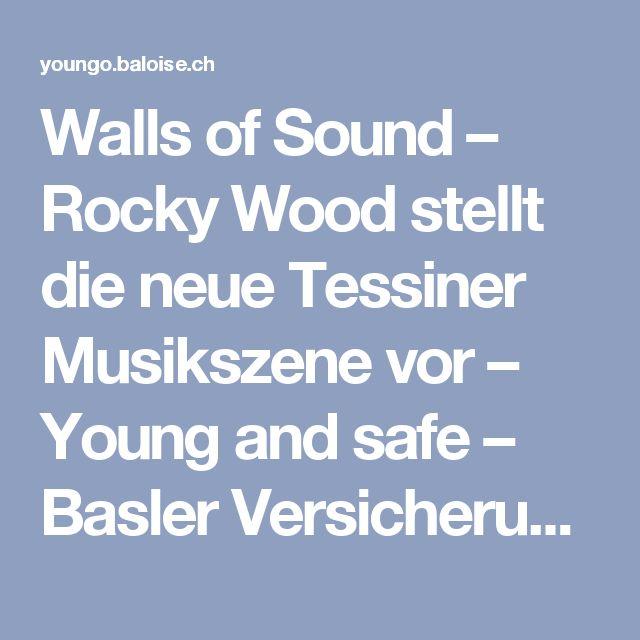 Walls of Sound – Rocky Wood stellt die neue Tessiner Musikszene vor – Young and safe – Basler Versicherungen