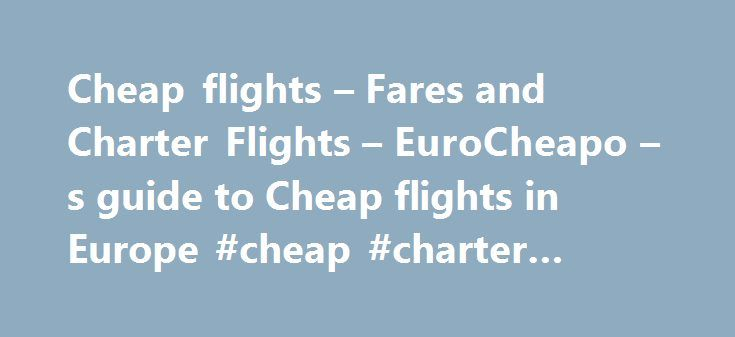 """Cheap flights – Fares and Charter Flights – EuroCheapo – s guide to Cheap flights in Europe #cheap #charter #flights http://flight.remmont.com/cheap-flights-fares-and-charter-flights-eurocheapo-s-guide-to-cheap-flights-in-europe-cheap-charter-flights-4/  #cheap charter flights # Fares and Charter Flights Budget Fares on Standard Fare Carriers It's not just low-cost carriers that offer cheap deals. Several standard fare old-school """"flag-carrier"""" airlines regularly... Read more >"""