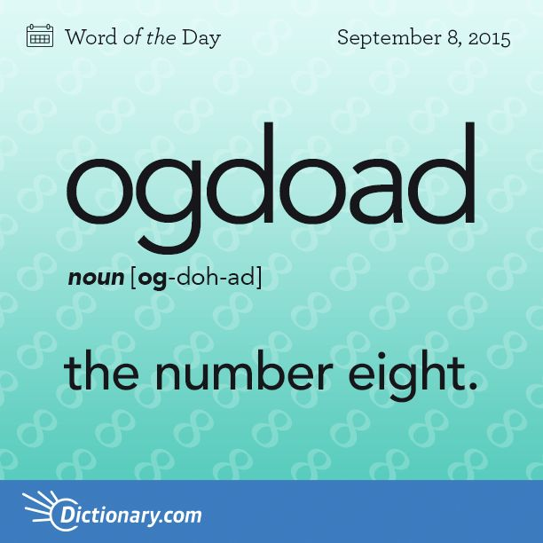 Dictionary.com's Word of the Day - ogdoad - the number eight./ Origin