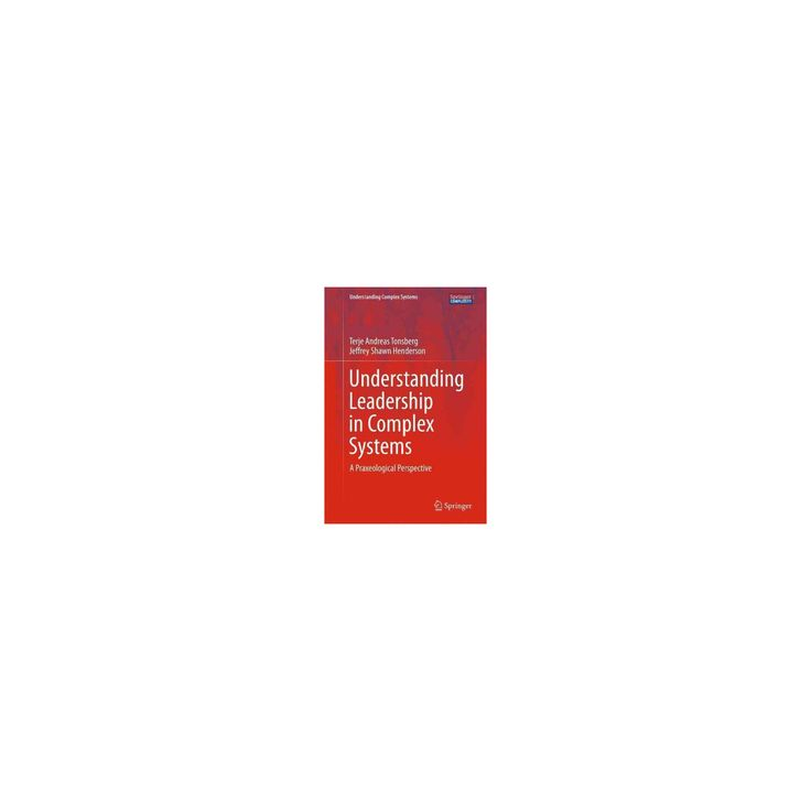 Understanding Leadership in Complex Systems : A Praxeological Perspective (Hardcover) (Terje Andreas