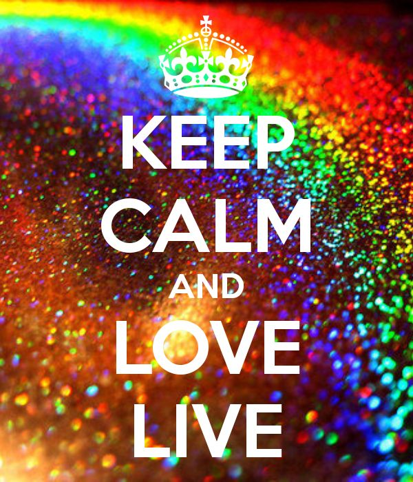 KEEP CALM AND LOVE LIVE