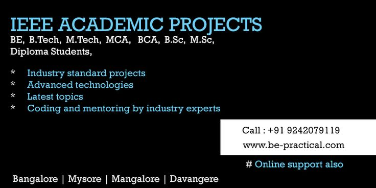Pay after seeing output of your project. IEEE Academic projects for BE,B.TECH,M.TECH,MCA,BCA,B.Sc,M.Sc,Diploma Students, * Industry standard projects * Advanced technologies * Latest topics * Coding And mentoring by industry experts More details visit www.be-practical.com or call +92452079119