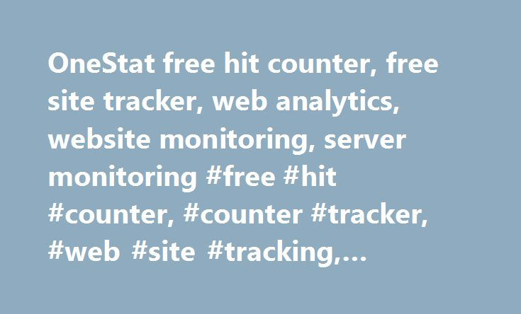 OneStat free hit counter, free site tracker, web analytics, website monitoring, server monitoring #free #hit #counter, #counter #tracker, #web #site #tracking, #statistics http://sudan.nef2.com/onestat-free-hit-counter-free-site-tracker-web-analytics-website-monitoring-server-monitoring-free-hit-counter-counter-tracker-web-site-tracking-statistics/  Welcome to OneStatFree.com The best hit counter on the web! Looking for a hit counter? OneStat Free is the best hit tracker available. On this…