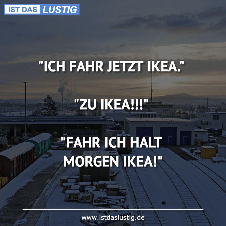 """""""ICH FAHR JETZT IKEA."""" """"ZU IKEA!!!"""" """"FAHR ICH HALT…"""