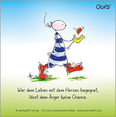 Wer dem Leben mit dem Herzen begegnet, lässt dem Ärger keine Chance. ~  Don't worry be happy … Sonnige Grüße von Oups  ~  www.werteART.com Für eine liebenswerte Welt  http://www.oups.com/shop/oups.html https://www.facebook.com/oupsig/