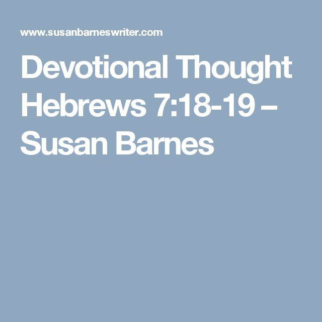 Devotional Thought  Hebrews 7:18-19 – Susan Barnes