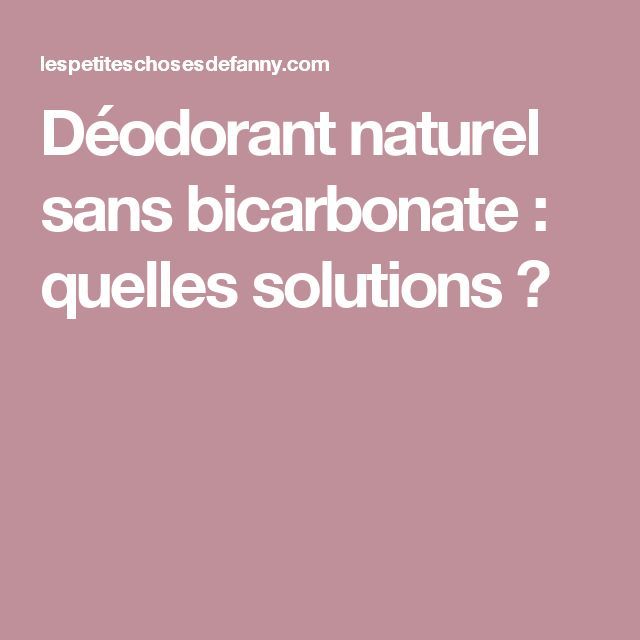 Déodorant naturel sans bicarbonate : quelles solutions ?