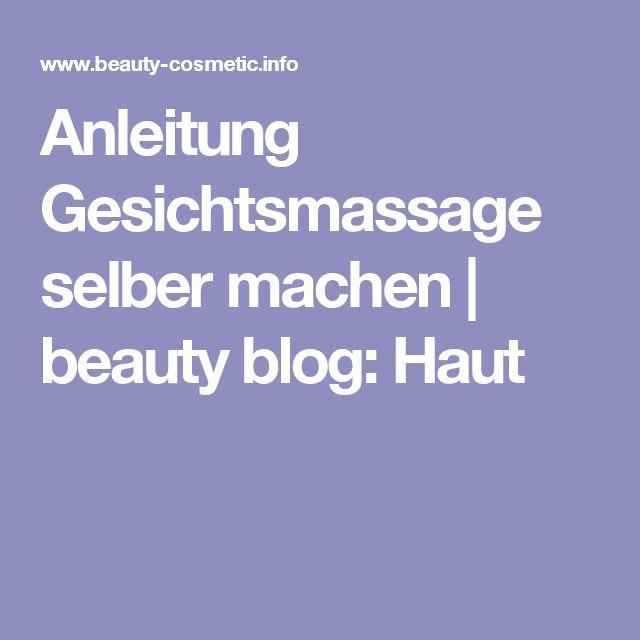 Anleitung Gesichtsmassage selber machen | beauty blog: Haut