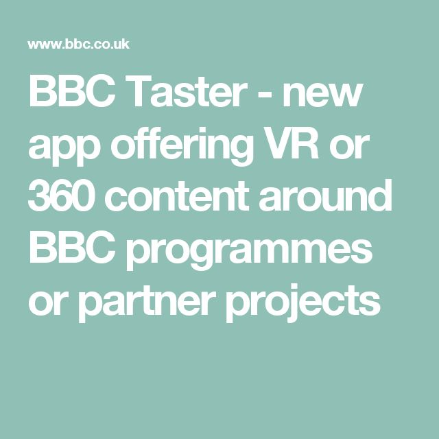 BBC Taster - new app offering VR or 360 content around BBC programmes or partner projects
