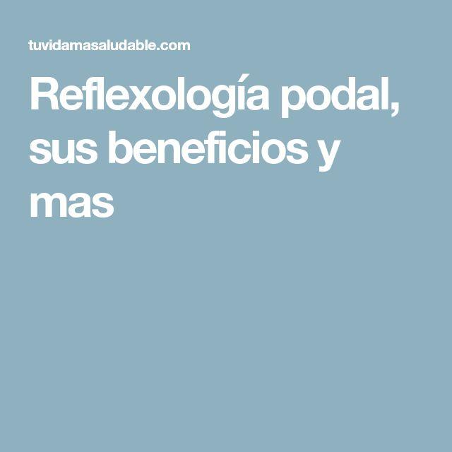 Reflexología podal, sus beneficios y mas
