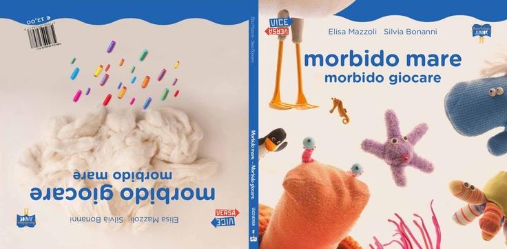 Morbido Mare. Morbido Giocare testo di Elisa Mazzoli illustrazioni di Silvia Bonanni http://www.ilmosaicocooperativa.com/ed_viceversa_morbidomare.html