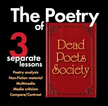 Add rigor to your students enjoyment of Dead Poets Society with these three separate lessons that focus on the poetry Mr. Keating presents to his students in the film.Each lesson includes a depth-of-knowledge question worksheet/s (with detailed answer keys, of course) that will require students to read closely, dig back into the text, and think deeply about the theme, structure, and modern relevancy of each poem.